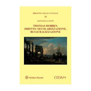 Thomas Hobbes. Diritto, secolarizzazione, ri-sacralizzazione, Santi, Cedam, 2020, Libri, Filosofia e teoria generale del diritto