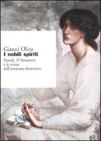 Marsilio I nobili spiriti. Pascoli, D'Annunzio e le riviste dell'estetismo... Gianni Oliva
