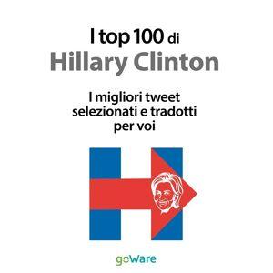 goWare top 100 di Hillary Clinton. I migliori tweet selezionati e tradot...(eBook)