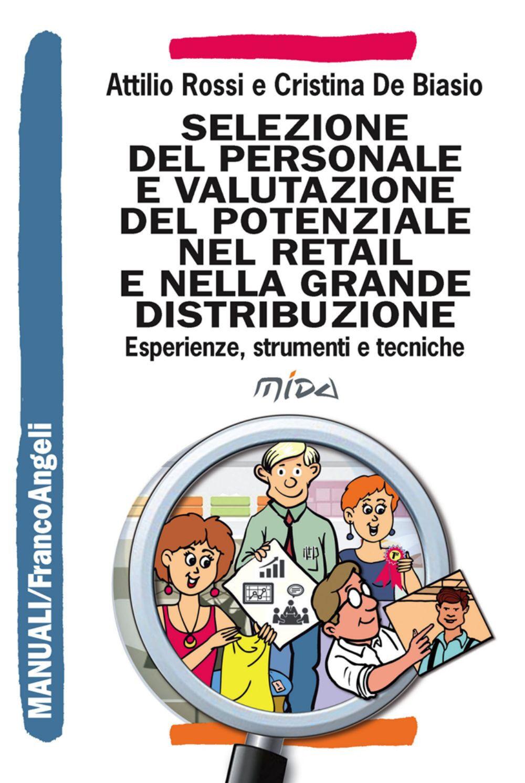 Franco Angeli Selezione del personale e valutazione del potenziale nel retail e... Attilio Rossi