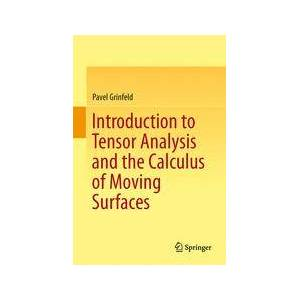 Pavel Grinfeld Introduction to Tensor Analysis and the Calculus of Moving Surfaces