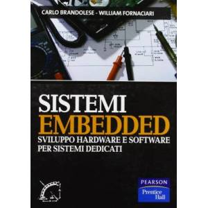 Fornaciari, William Sistemi embedded. Sviluppo hardware e software per sistemi dedicati