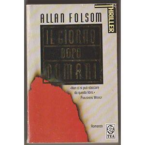 Allan Folsom IL GIORNO DOPO DOMANI . 2005 ISBN: