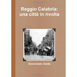 Guida, Annunziato Reggio Calabria: Una Cittá In Rivolta ISBN:9781447670803