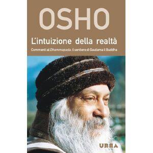Osho L'intuizione della realt. Commenti al Dhammapada, il sentiero di Gautama il Buddha ISBN:9788850330744