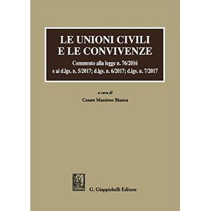Le unioni civili e le convivenze. Commento alla legge n. 76/2016 e ai d.lgs. n. 5/2017; dlgs n. 6/2017; dlgs n. 7/2017 ISBN:9788892109261