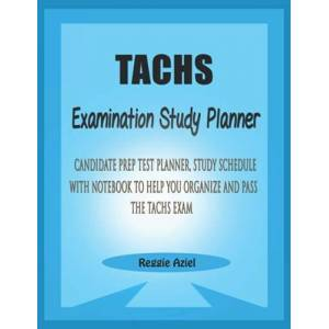 Aziel, Reggie TACHS Examination Study Planner: Candidate Test Prep Planner, Study Schedule, with notebook to help you organize and pass the TACHS exam ISBN:9798746219800