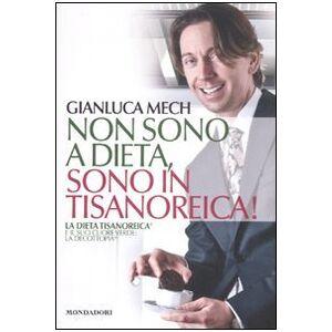 Mech, Gianluca Non sono a dieta, sono in tisanoreica! La dieta tisanoreica e il suo cuore verde: la decottopia ISBN:9788837090135