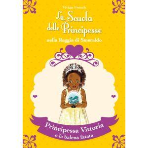 French, Vivian Principessa Vittoria e la balena fatata. La scuola delle principesse nella reggia di Smeraldo (Vol. 27) ISBN:9788841896365