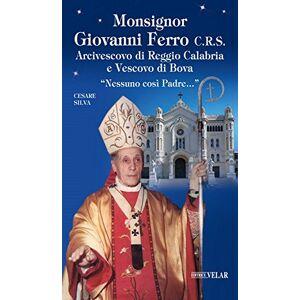 Silva Monsignor Giovanni Ferro C.R.S.. Arcivescovo di Reggio Calabria e Vescovo di Bova. Nessuno cos Padre ISBN:9788866714743