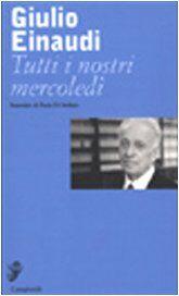 Giulio Einaudi Tutti i nostri mercoledì