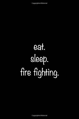 The Funny Notebook eat. sleep. fire fighting.: