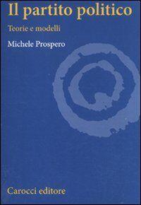 Michele Prospero Il partito politico. Teorie e