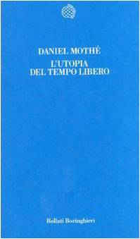 Daniel Mothé L'utopia del tempo libero