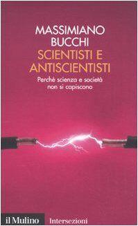 Massimiano Bucchi Scientisti e antiscientisti.