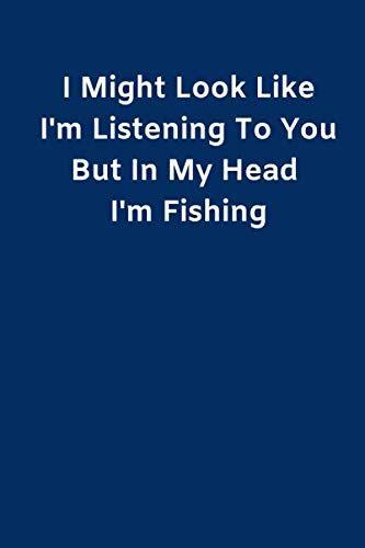 Fishing Humour Press I Might Look Like I'm