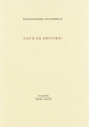Giangiacomo Feltrinelli Cos'è un editore?