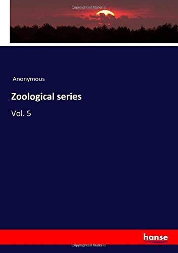 Anonymous Anonymous Zoological series: Vol. 5