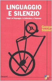 George Steiner Linguaggio e silenzio. Saggi