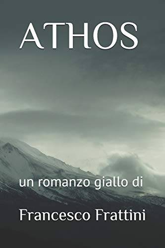 sig Francesco Frattini ATHOS: un romanzo