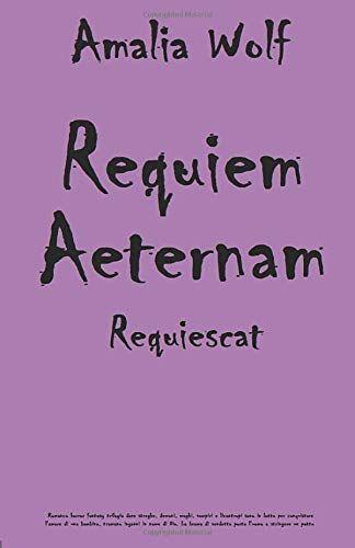 Amalia Wolf Requiem Aeternam Requiescat:
