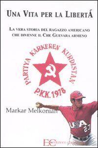 Markar Melkonian Una vita per la libertà. La