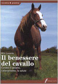 Milo Luxardo Il benessere del cavallo. Curare