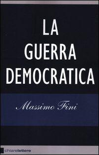 Massimo Fini La guerra democratica