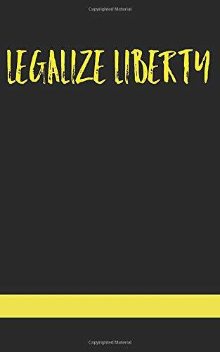 Liberty Swag Legalize Liberty: Journal and