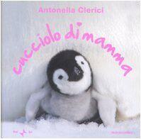 Antonella Clerici Cucciolo di mamma. Ediz.