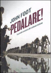 John Foot Pedalare. La grande avventura del