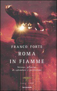 Franco Forte Roma in fiamme. Nerone, principe