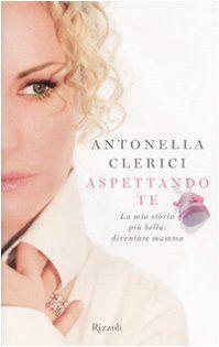 Antonella Clerici Aspettando te. La mia storia