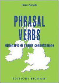 Piera Zichella Phrasal verbs. Dizionario di