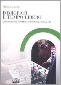 Mariangela Giusti Immigrati e tempo libero.