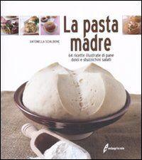 Antonella Scialdone La pasta madre. 64 ricette