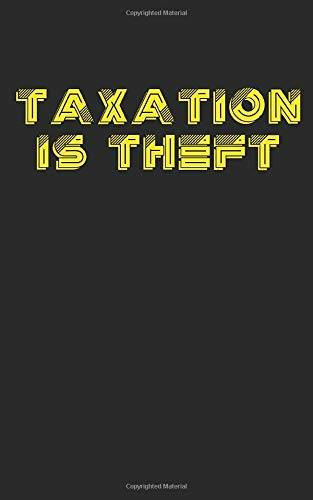 Liberty Swag Taxation is Theft: Journal and