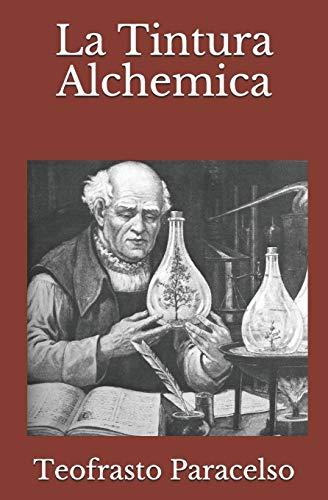 Teofrasto Paracelso La Tintura Alchemica