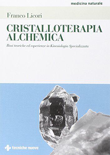 Franco Licori Cristalloterapia alchemica. Basi
