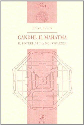 Dennis Dalton Gandhi, il Mahatma. Il potere