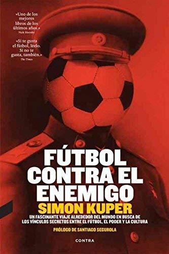 Simon Kuper Futbol contra el enemigo: Un