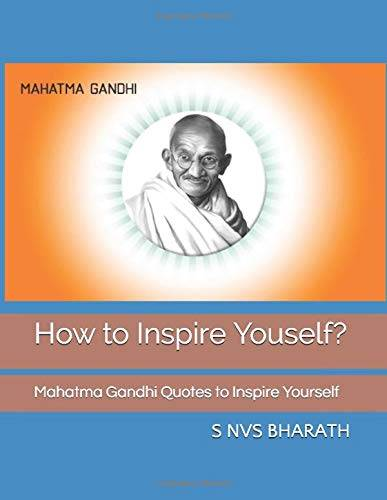 S NVS BHARATH How to Inspire Youself?: Mahatma