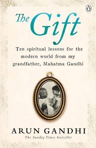 Arun Gandhi The Gift: Ten spiritual lessons