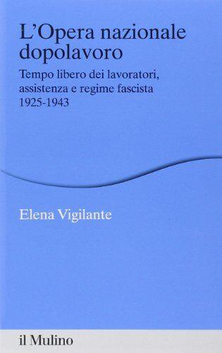 Elena Vigilante L'Opera nazionale dopolavoro.