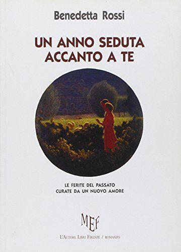 Benedetta Rossi romanzi Un anno seduta accanto