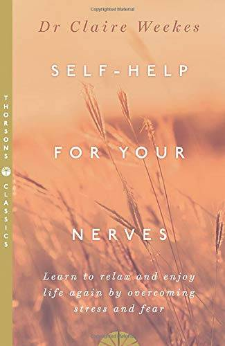 Dr. Claire Weekes Self-Help for Your Nerves:
