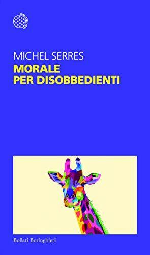 Michel Serres Morale per disobbedienti