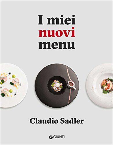 Claudio Sadler I miei nuovi menu