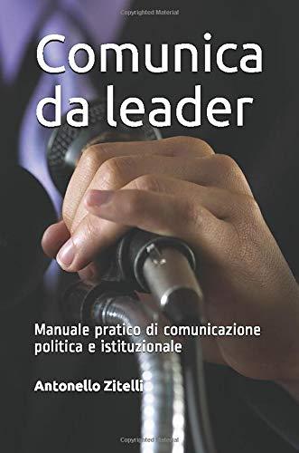 Antonello Zitelli Comunica da leader: Manuale