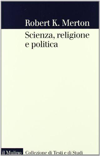 Robert K. Merton Scienza, religione e politica